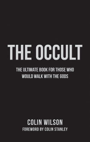 The Occult: The Ultimate Guide for Those Who Would Walk with the Gods by Colin Wilson