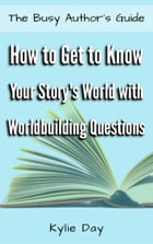 How to Get to Know Your Story's World with Worldbuilding Questions by Kylie Day