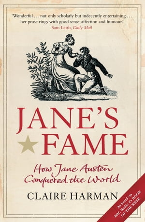 Jane's Fame: How Jane Austen Conquered the World by Claire Harman