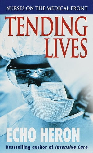 Tending Lives Nurses on the Medical Front