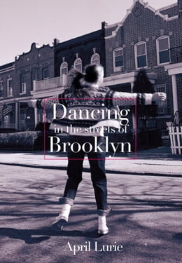 Book Dancing in the Streets of Brooklyn by April Lurie