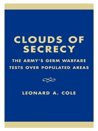 Clouds of Secrecy: The Army's Germ Warfare Tests Over Populated Areas