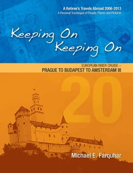 Book Keeping On Keeping On: 20---European River Cruise---Prague to Budapest to Amsterdam III by Michael Farquhar