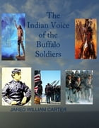The Indian Voice of The Buffalo Solider by Jared William Carter