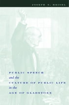 Public Speech and the Culture of Public Life in the Age of Gladstone by Joseph S. Meisel