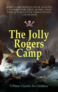 The Jolly Rogers Camp – 9 Pirate Classics for Children: Treasure Island, Gold-Bug, Peter Pan and…