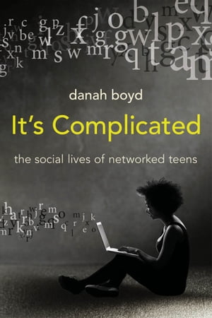 It's Complicated The Social Lives of Networked Teens