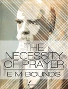 The Necessity of Prayer by E. M. Bounds