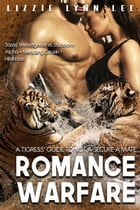 Romance Warfare: A Tigress' Guide to NOT Secure a Mate by Lizzie Lynn Lee