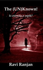 The Unknown! Is Eternity A Myth? by Ravi Ranjan