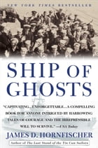 Ship of Ghosts: The Story of the USS Houston, FDR's Legendary Lost Cruiser, and the Epic Saga of her Survivors by James D. Hornfischer