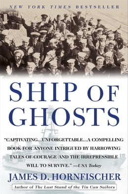 Book Ship of Ghosts: The Story of the USS Houston, FDR's Legendary Lost Cruiser, and the Epic Saga of… by James D. Hornfischer