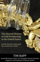 The (Secret) History of Gold Prospecting in the United States, and the 38 States Where Gold Has Already Been Found! by Tim Rapp