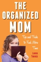 The Organized Mom: Tips and Tricks to Find More Time by Trish  Madson