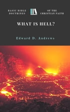 WHAT IS HELL?: Basic Bible Doctrines of the Christian Faith by Edward D. Andrews