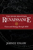 Seven Mountain Renaissance: Vision and Strategy through 2050 by Johnny Enlow