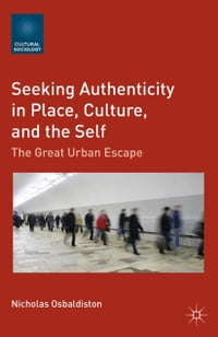 Seeking Authenticity in Place, Culture, and the Self: The Great Urban Escape