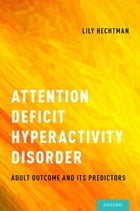 Attention Deficit Hyperactivity Disorder: Adult Outcome and Its Predictors by Lily Hechtman