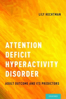 Book Attention Deficit Hyperactivity Disorder: Adult Outcome and Its Predictors by Lily Hechtman