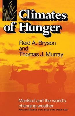 Book Climates of Hunger: Mankind and the World's Changing Weather by Bryson, Reid A.