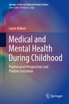 Medical and Mental Health During Childhood: Psychosocial Perspectives and Positive Outcomes by Laura Nabors