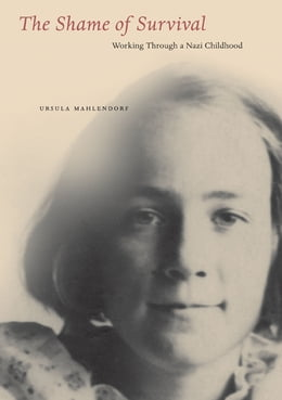 Book The Shame of Survival: Working Through a Nazi Childhood by Ursula Mahlendorf