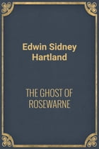 THE GHOST OF ROSEWARNE by Edwin Sidney Hartland