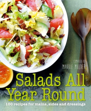 Salads All Year Round 100 recipes for mains,  sides and dressings