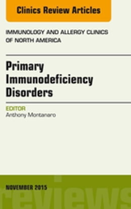 Book Primary Immunodeficiency Disorders, An Issue of Immunology and Allergy Clinics of North America 35… by Anthony Montanaro