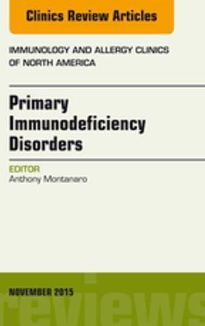 Primary Immunodeficiency Disorders,  An Issue of Immunology and Allergy Clinics of North America 35-4,