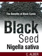 Black Cumin / Black Seed / Nigella Sativa: Cure to All Diseases Revealed by C ALBER