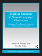 Teaching Grammar in Second Language Classrooms: Integrating Form-Focused Instruction in…