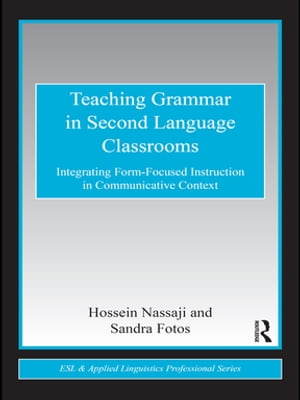Teaching Grammar in Second Language Classrooms Integrating Form-Focused Instruction in Communicative Context