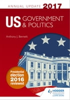 US Government & Politics Annual Update 2017 by Anthony J Bennett