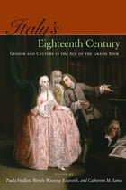 Italy's Eighteenth Century: Gender and Culture in the Age of the Grand Tour by Paula Findlen