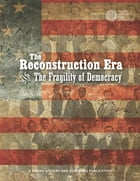 The Reconstruction Era and The Fragility of Democracy by Facing History and Ourselves