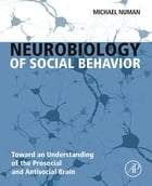 Neurobiology of Social Behavior: Toward an Understanding of the Prosocial and Antisocial Brain by Michael Numan