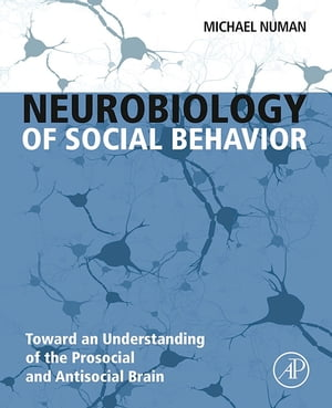 Neurobiology of Social Behavior Toward an Understanding of the Prosocial and Antisocial Brain