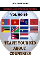 Teach Your Kids About Countries-vol 16 by Zhingoora Books