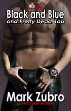 Black and Blue and Pretty Dead Too by Mark Zubro