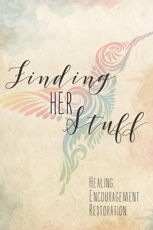 Finding HER Stuff: Healing Encouragement Restoration by A.J.