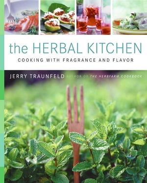 The Herbal Kitchen Cooking with Fragrance and Flavor