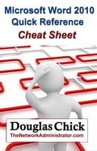 Microsoft Word 2010 Quick Reference (Cheat Sheet) by Douglas Chick