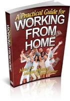 A Practical Guide For Working From Home by Anonymous