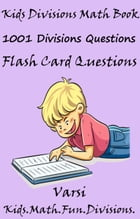 Kids Divisions Math Book: 1001 Divisions Questions by Varsi