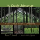 The Crosby Arboretum: A Sustainable Regional Landscape by Robert F. Brzuszek