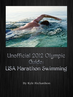 Unofficial 2012 Olympic Guides: USA Marathon Swimming by Kyle Richardson