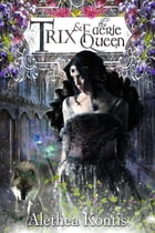 Trix and the Faerie Queen by Alethea Kontis