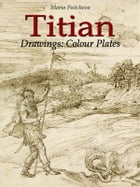 Titian Drawings: Colour Plates by Maria Peitcheva
