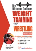 The Ultimate Guide to Weight Training for Wrestling by Rob Price